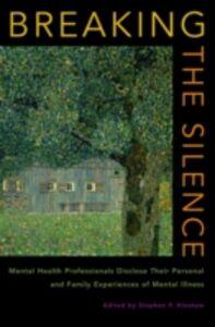 Foto Cover di Breaking the Silence: Mental Health Professionals Disclose Their Personal and Family Experiences of Mental Illness, Ebook inglese di  edito da Oxford University Press