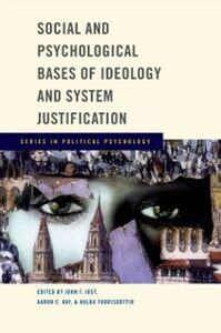 Ebook in inglese Social and Psychological Bases of Ideology and System Justification Jost, John T. , Kay, Aaron C. , Thorisdottir, Hulda
