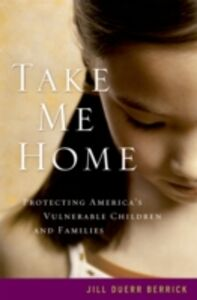 Ebook in inglese Take Me Home: Protecting Americas Vulnerable Children and Families Berrick, Jill Duerr