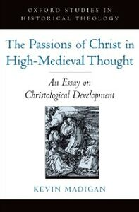 Foto Cover di Passions of Christ in High-Medieval Thought: An Essay on Christological Development, Ebook inglese di Kevin Madigan, edito da Oxford University Press