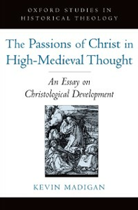 Ebook in inglese Passions of Christ in High-Medieval Thought: An Essay on Christological Development Madigan, Kevin
