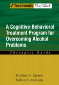 Ebook in inglese Overcoming Alcohol Use Problems: A Cognitive-Behavioral Treatment Program Epstein, Elizabeth E. , McCrady, Barbara S.