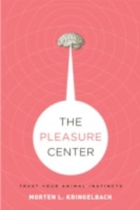Ebook in inglese Pleasure Center: Trust Your Animal Instincts Kringelbach, Morten L.