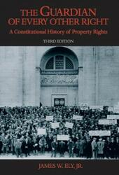 Guardian of Every Other Right: A Constitutional History of Property Rights