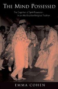 Foto Cover di Mind Possessed: The Cognition of Spirit Possession in an Afro-Brazilian Religious Tradition, Ebook inglese di Emma Cohen, edito da Oxford University Press