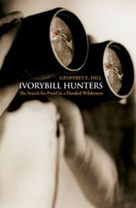 Ebook in inglese Ivorybill Hunters: The Search for Proof in a Flooded Wilderness Hill, Geoffrey E.