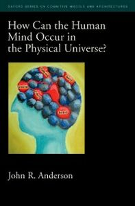 Foto Cover di How Can the Human Mind Occur in the Physical Universe?, Ebook inglese di John R. Anderson, edito da Oxford University Press