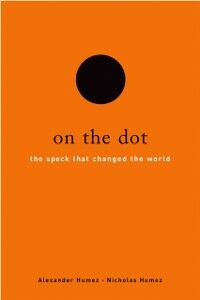 Ebook in inglese On the Dot: The Speck That Changed the World Humez, Alexander , Humez, Nicholas