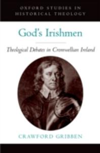Ebook in inglese Gods Irishmen: Theological Debates in Cromwellian Ireland Gribben, Crawford