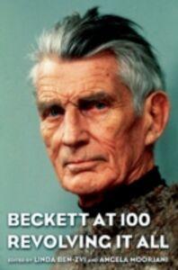 Foto Cover di Beckett at 100: Revolving It All, Ebook inglese di Linda Ben-Zvi,Angela Moorjani, edito da Oxford University Press