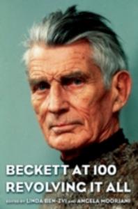 Ebook in inglese Beckett at 100: Revolving It All Ben-Zvi, Linda , Moorjani, Angela
