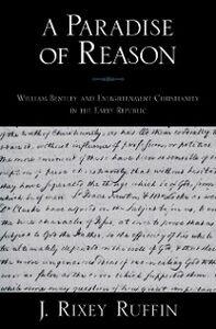 Foto Cover di Paradise of Reason: William Bentley and Enlightenment Christianity in the Early Republic, Ebook inglese di J. Rixey Ruffin, edito da Oxford University Press