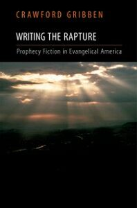 Foto Cover di Writing the Rapture: Prophecy Fiction in Evangelical America, Ebook inglese di Crawford Gribben, edito da Oxford University Press