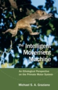 Ebook in inglese Intelligent Movement Machine: An Ethological Perspective on the Primate Motor System Graziano, Michael