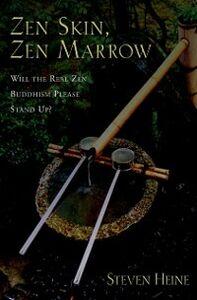 Ebook in inglese Zen Skin, Zen Marrow: Will the Real Zen Buddhism Please Stand Up? Heine, Steven