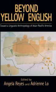 Ebook in inglese Beyond Yellow English: Toward a Linguistic Anthropology of Asian Pacific America -, -