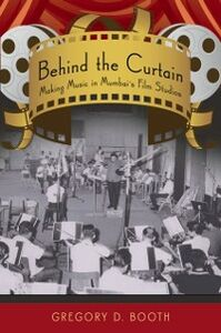 Ebook in inglese Behind the Curtain: Making Music in Mumbais Film Studios Booth, Gregory D.