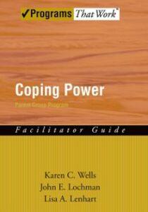 Ebook in inglese Coping Power: Parent Group Facilitators Guide Lenhart, Lisa , Lochman, John E. , Wells, Karen