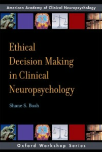 Ebook in inglese Ethical Decision Making in Clinical Neuropsychology: American Academy of Clinical Neuropsychology Workshop Series Bush, Shane S.