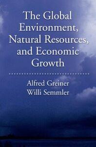 Foto Cover di Global Environment, Natural Resources, and Economic Growth, Ebook inglese di Alfred Greiner,Will Semmler, edito da Oxford University Press