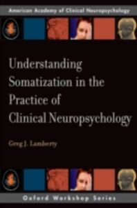 Ebook in inglese Understanding Somatization in the Practice of Clinical Neuropsychology Lamberty, Greg J.