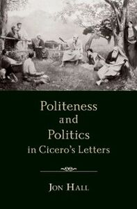Ebook in inglese Politeness and Politics in Ciceros Letters Hall, Jon