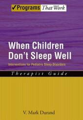 When Children Dont Sleep Well: Interventions for Pediatric Sleep Disorders Therapist Guide
