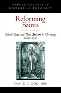 Ebook in inglese Reforming Saints: Saints Lives and Their Authors in Germany, 1470-1530 Collins, David J.