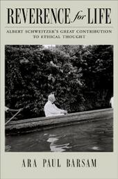 Reverence for Life: Albert Schweitzers Great Contribution to Ethical Thought