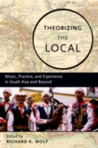 Ebook in inglese Theorizing the Local: Music, Practice, and Experience in South Asia and Beyond -, -