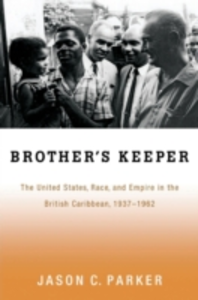 Ebook in inglese Brothers Keeper: The United States, Race, and Empire in the British Caribbean, 1937-1962 Parker, Jason C.