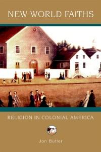 Ebook in inglese New World Faiths: Religion in Colonial America Butler, Jon