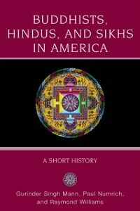 Ebook in inglese Buddhists, Hindus and Sikhs in America: A Short History Mann, Gurinder Singh , Numrich, Paul , Williams, Raymond