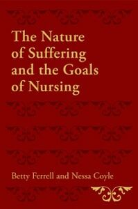 Ebook in inglese Nature of Suffering and the Goals of Nursing Coyle, Nessa , Ferrell, Betty R.