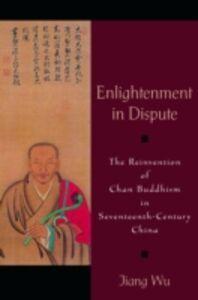 Foto Cover di Enlightenment in Dispute: The Reinvention of Chan Buddhism in Seventeenth-Century China, Ebook inglese di Jiang Wu, edito da Oxford University Press