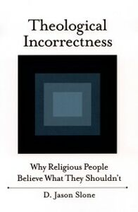 Foto Cover di Theological Incorrectness: Why Religious People Believe What They Shouldnt, Ebook inglese di Jason Slone, edito da Oxford University Press