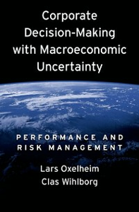 Ebook in inglese Corporate Decision-Making with Macroeconomic Uncertainty: Performance and Risk Management Oxelheim, Lars , Wihlborg, Clas