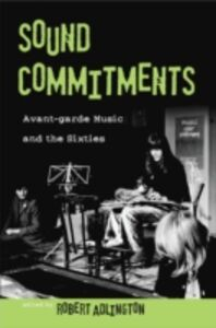 Ebook in inglese Sound Commitments: Avant-Garde Music and the Sixties Adlington, Robert
