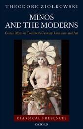 Minos and the Moderns: Cretan Myth in Twentieth-Century Literature and Art