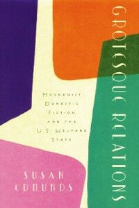 Ebook in inglese Grotesque Relations: Modernist Domestic Fiction and the U.S. Welfare State Edmunds, Susan