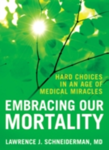 Ebook in inglese Embracing Our Mortality: Hard Choices in an Age of Medical Miracles Schneiderman, Lawrence