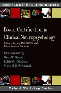 Ebook in inglese Board Certification in Clinical Neuropsychology: A Guide to Becoming ABPP/ABCN Certified Without Sacrificing Your Sanity Armstrong, Kira E. , Beebe, Dean W. , Hilsabeck, Robin C. , Kirkwoo, irkwood