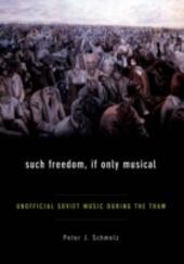 Such Freedom, If Only Musical: Unofficial Soviet Music During the Thaw