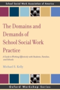 Ebook in inglese Domains and Demands of School Social Work Practice: A Guide to Working Effectively with Students, Families and Schools Kelly, Michael S