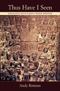 Ebook in inglese Thus Have I Seen: Visualizing Faith in Early Indian Buddhism Rotman, Andy