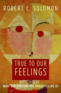 Ebook in inglese True to Our Feelings: What Our Emotions Are Really Telling Us Solomon, Robert C.