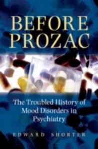 Foto Cover di Before Prozac: The Troubled History of Mood Disorders in Psychiatry, Ebook inglese di Edward Shorter, edito da Oxford University Press
