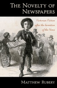 Ebook in inglese Novelty of Newspapers: Victorian Fiction After the Invention of the News Rubery, Matthew