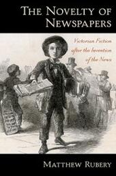 Novelty of Newspapers: Victorian Fiction After the Invention of the News