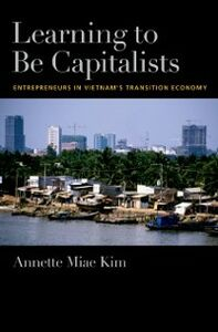 Foto Cover di Learning to be Capitalists: Entrepreneurs in Vietnams Transition Economy, Ebook inglese di Annette Miae Kim, edito da Oxford University Press